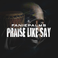 Faniepalms / - Praise Like Say