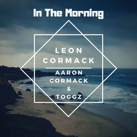 Toggz, Leon Cormack / - In The Morning