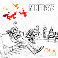 Nine Days - Slow Motion Life