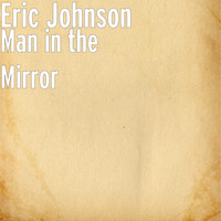 Eric Johnson - Man in the Mirror (Explicit)