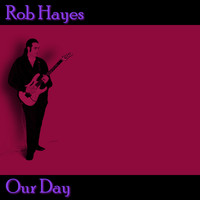 Rob Hayes - Our Day