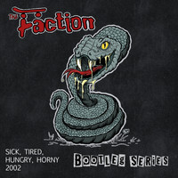 The Faction - Sick, Tired, Hungry, Horny 2002 (Bootleg Series) (Explicit)