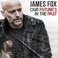 James Fox - Our Future's in the Past