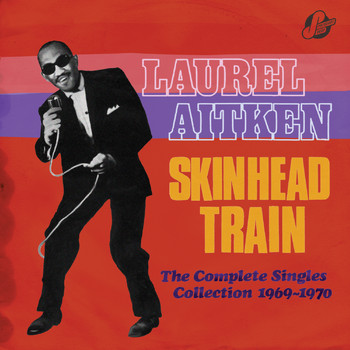 Laurel Aitken - Skinhead Train: The Complete Singles Collection 1969-1970