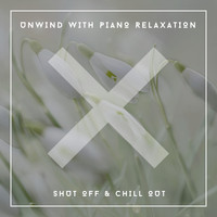 Relaxing Chill Out Music - Unwind With Piano Relaxation - Shut Off & Chill Out