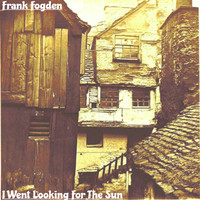 Frank Fogden / - I Went Looking For The Sun