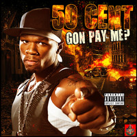 50 Cent - Gon Pay Me? (Explicit)
