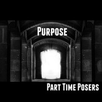 Part Time Posers / - Purpose