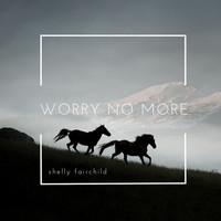 Shelly Fairchild - Worry No More