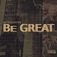 Da Youngsta's - Be Great (Explicit)