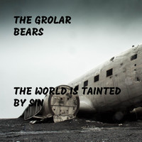 The Grolar Bears - The World Is Tainted By Sin