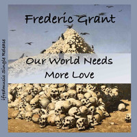 Frederic Grant - Our World Needs More Love