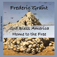 Frederic Grant - God Bless America Home to the Free
