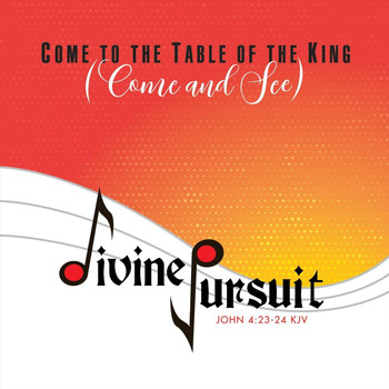 Divine Pursuit - Come to the Table of the King (Come and See)