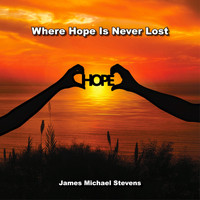 James Michael Stevens - Where Hope Is Never Lost - Piano & Organ