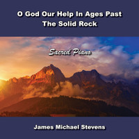 James Michael Stevens - O God Our Help in Ages Past - The Solid Rock