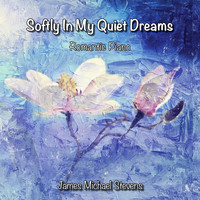 James Michael Stevens - Softly in My Quiet Dreams - Romantic Piano