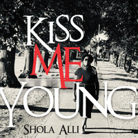 Shola Alli - Kiss Me Young