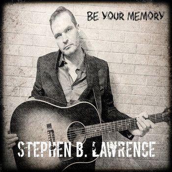 Stephen B Lawrence - Be Your Memory