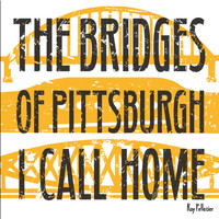 Ray Pelletier - The Bridges of Pittsburgh I Call Home