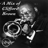 Clifford Brown - A Mix of Clifford Brown