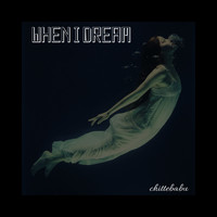 Chittebabu - When I Dream