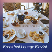 Breakfast Lounge Playlist - Breakfast Jazz