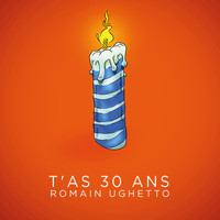 Romain Ughetto - T'as 30 Ans