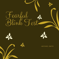 Michael Smith - Fearful Blink Test