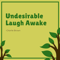 Charlie Brown - Undesirable Laugh Awake