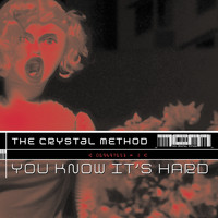 The Crystal Method - You Know It's Hard