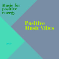 Positive Music Vibes - Music for Positive Energy
