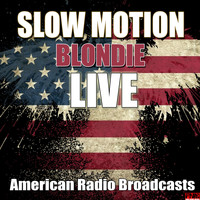 Blondie - Slow Motion (Live)