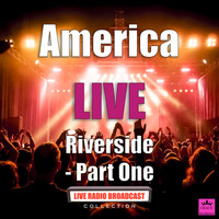 America - Riverside - Part One (Live)