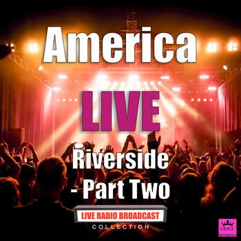 America - Riverside - Part Two (Live)