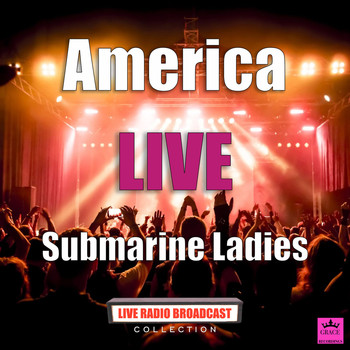 America - Submarine Ladies (Live)