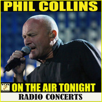 Phil Collins - On The Air Tonight Radio Concerts (Live)