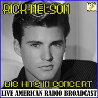Rick Nelson - Big Hits in Concert (Live)