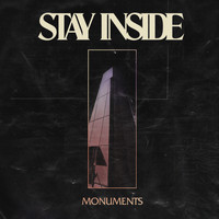 Stay Inside - Monuments