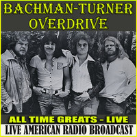 Bachman-Turner Overdrive - All Time Greats Live (Live)