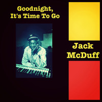 Jack McDuff - Goodnight, It's Time to Go