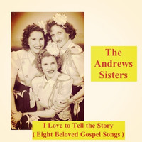 The Andrews Sisters - I Love to Tell the Story (Eight Beloved Gospel Songs)