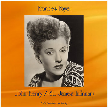 Frances Faye - John Henry / St. James Infirmary (All Tracks Remastered)
