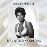 Ernestine Anderson - See See Rider / Mound Bayou (All Tracks Remastered)