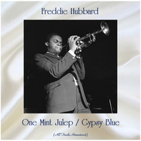 Freddie Hubbard - One Mint Julep / Gypsy Blue (All Tracks Remastered)