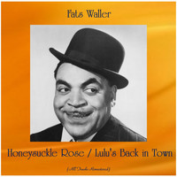 Fats Waller - Honeysuckle Rose / Lulu's Back in Town (All Tracks Remastered)