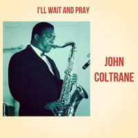 John Coltrane - I'll Wait and Pray