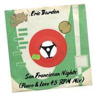 Eric Burdon - San Franciscan Nights (Peace & Love 45 RPM Mix)
