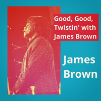 James Brown - Good, Good, Twistin' with James Brown