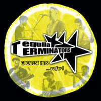 Tequila Terminators - Greatest Hits ... So Far!